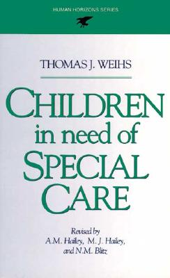 Children in Need of Special Care - Weihs, Thomas J