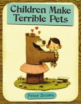 Children Make Terrible Pets - Brown, Peter