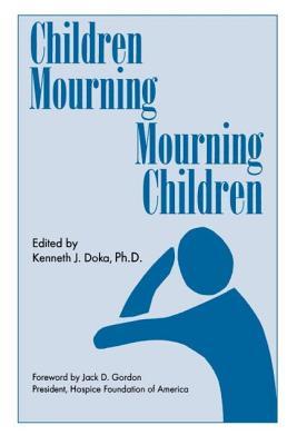 Children Mourning, Mourning Children - Doka, Kenneth J, PhD (Editor)