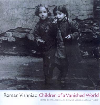 Children of a Vanished World - Vishniac, Roman, and Kohn, Mara Vishniac (Editor), and Flacks, Miriam Hartman (Editor)