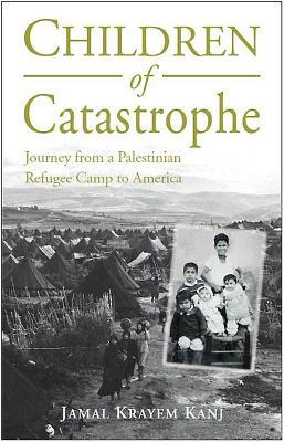 Children of Catastrophe: Journey from a Palestinian Refugee Camp to America - Kanj, Jamal
