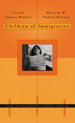 Children of Immigration - Suarez-Orozco, Carola, and Suarez-Orozco, Marcelo M, and Surez-Orozco, Carola