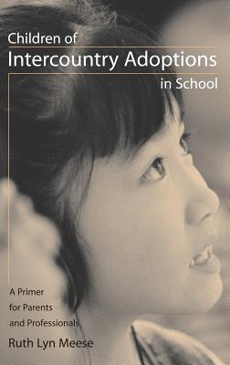 Children of Intercountry Adoptions in School: A Primer for Parents and Professionals - Meese, Ruth Lyn