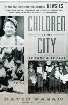 Children of the City: At Work and at Play - Nasaw, David