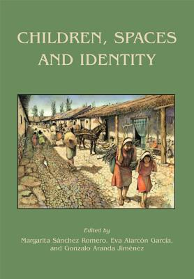 Children, Spaces and Identity - Sanchez-Romero, Margarita (Editor), and Alarcon Garcia, Eva (Editor), and Jimenez, Gonzalo Aranda (Editor)