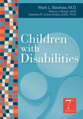 Children with Disabilities - Batshaw, Mark L (Editor), and Roizen, Nancy J, M.D. (Editor), and Lotrecchiano, Gaetano R (Editor)