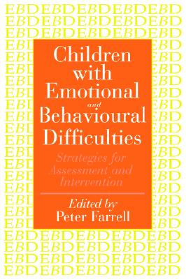 Children with Emotional and Behavioural Difficulties: Strategies for Assessment and Intervention - Farrell, Peter (Editor)