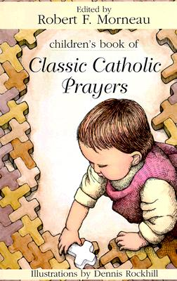 Children's Book of Classic Catholic Prayers - Morneau, Robert F, Bishop (Editor)