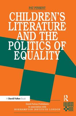 Childrens Literature and the Politics of Equality - Pinsent, Pat