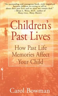 Children's Past Lives: How Past Life Memories Affect Your Child - Bowman, Carol