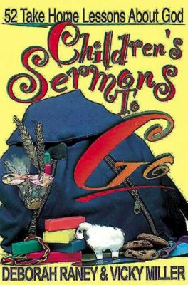 Children's Sermons to Go: 52 Take Home Lessons about God - Raney, Deborah, and Miller, Vicky
