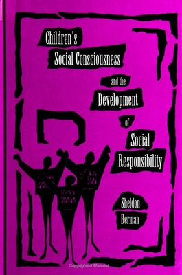 Children's Social Consciousness and the Development of Social Responsibility - Berman, Sheldon