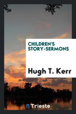 Children's Story-Sermons - Kerr, Hugh T