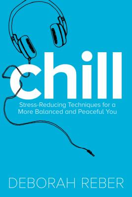Chill: Stress-Reducing Techniques for a More Balanced, Peaceful You - Reber, Deborah