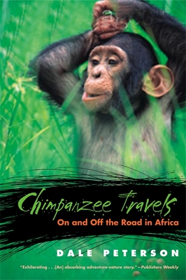 Chimpanzee Travels: On and Off the Road in Africa - Peterson, Dale