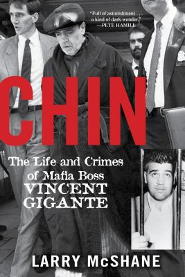 Chin: The Life and Crimes of Mafia Boss Vincent Gigante - McShane, Larry