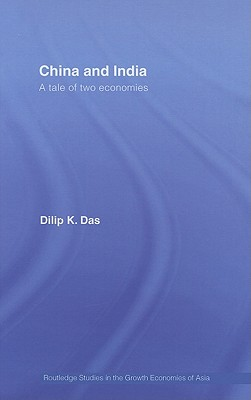 China and India: A Tale of Two Economies - Das, Dilip K, Professor