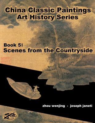 China Classic Paintings Art History Series - Book 5: Scenes from the Countryside: English Version - Wenjing, Zhou, and Janeti, Joseph, and Hill, Mead (Producer)