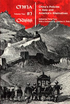 China in Crisis, Volume 2: China's Policies in Asia and America's Alternatives - Tang, Tsou