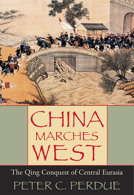 China Marches West: The Qing Conquest of Central Eurasia - Perdue, Peter C