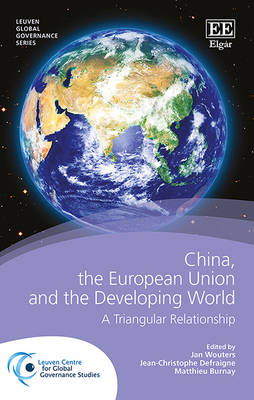 China, the European Union and the Developing World: A Triangular Relationship - Wouters, Jan (Editor), and Defraigne, Jean-Christophe (Editor), and Burnay, Matthieu (Editor)