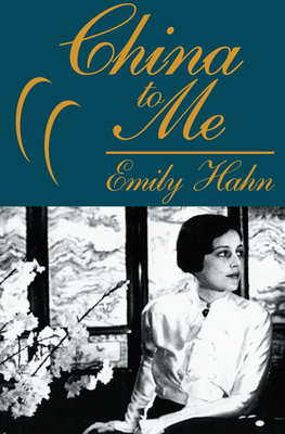China to Me: A Partial Autobiography - Hahn, Emily