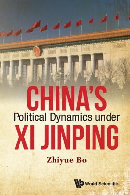 China's Political Dynamics Under XI Jinping - Bo, Zhiyue