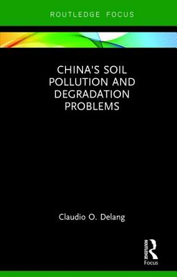 China's Soil Pollution and Degradation Problems - Delang, Claudio O.