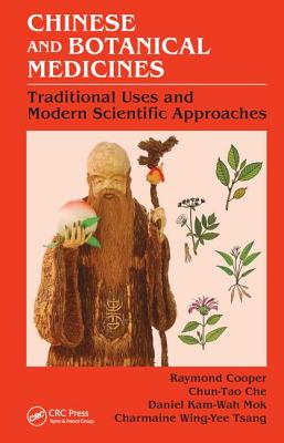 Chinese and Botanical Medicines: Traditional Uses and Modern Scientific Approaches - Cooper, Raymond, and Che, Chun-Tao, and Mok, Daniel Kam