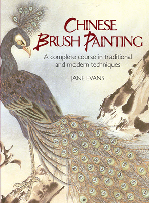 Chinese Brush Painting: A Complete Course in Traditional and Modern Techniques - Evans, Jane