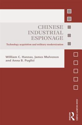 Chinese Industrial Espionage: Technology Acquisition and Military Modernisation - Mulvenon, James C., and Hannas, William C., and Puglisi, Anna B