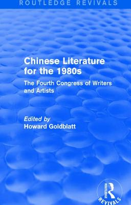 Chinese Literature for the 1980s: The Fourth Congress of Writers and Artists - Goldblatt, Howard (Editor)