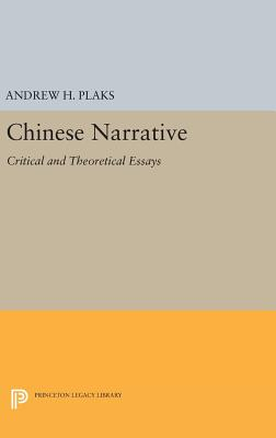 Chinese Narrative: Critical and Theoretical Essays - Plaks, Andrew H. (Editor)