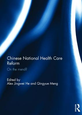 Chinese National Health Care Reform: On the Mend? - Jingwei He, Alex (Editor)