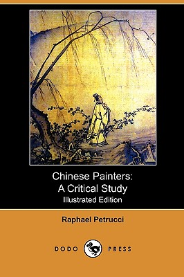 Chinese Painters: A Critical Study (Illustrated Edition) (Dodo Press) - Petrucci, Raphael