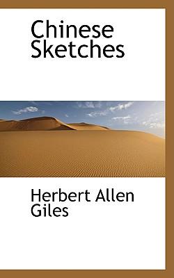 Chinese Sketches - Giles M a LL D, Herbert A, and Giles, Herbert Allen