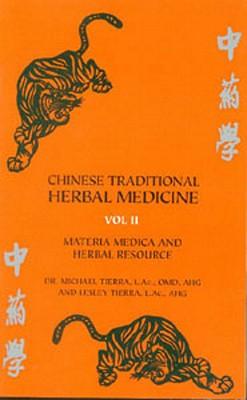 Chinese Traditional Herbal Medicine Volume II Materia Medica & Herbal Resource - Tierra, Michael, Dr., and Tierra, Lesley