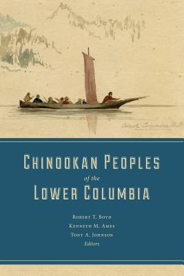 Chinookan Peoples of the Lower Columbia - Boyd, Robert T. (Editor), and Ames, Kenneth M. (Editor), and Johnson, Tony A. (Editor)