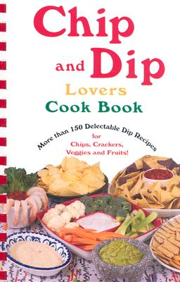 Chip and Dip Lovers Cookbook - Bollin, Susan K.