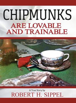 Chipmunks Are Lovable and Trainable - Sippel, Robert H