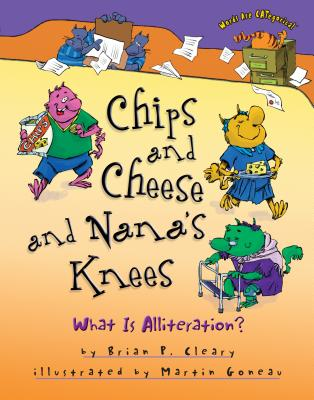 Chips and Cheese and Nana's Knees: What Is Alliteration? - Cleary, Brian P