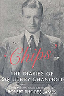 Chips: The Diaries of Sir Henry Channon - Channon, Henry, Sir, and James, Robert Rhodes (Volume editor)