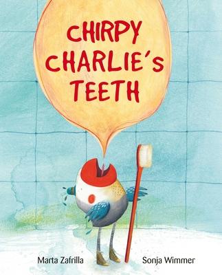 Chirpy Charlie's Teeth - Zafrilla, Marta