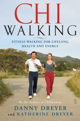 Chiwalking: Fitness Walking for Lifelong Health and Energy - Dreyer, Danny, and Dreyer, Katherine