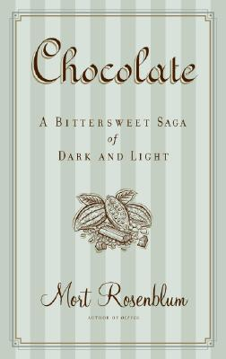 Chocolate: A Bittersweet Saga of Dark and Light - Rosenblum, Mort