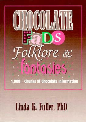Chocolate Fads, Folklore & Fantasies: 1,000+ Chunks of Chocolate Information - Hoffmann, Frank, and Fuller, Linda K, PhD, and Ramirez, Beulah B