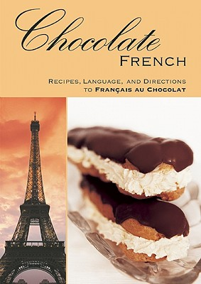 Chocolate French: Recipes, Language, and Directions to Francais Au Chocolat - Crump, Andre K