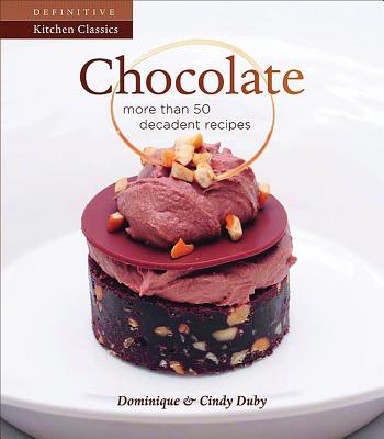 Chocolate: More Than 50 Decadent Recipes - Duby, Dominique, and Duby, Cindy