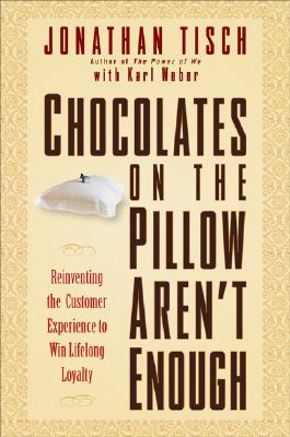 Chocolates on the Pillow Aren't Enough: Reinventing the Customer Experience - Tisch, Jonathan M, and Weber, Karl, Dr.