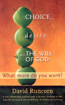 Choice, Desire and the Will of God: What More Do You Want? - Runcorn, David, and Williams, Rowan, Archbishop (Foreword by)